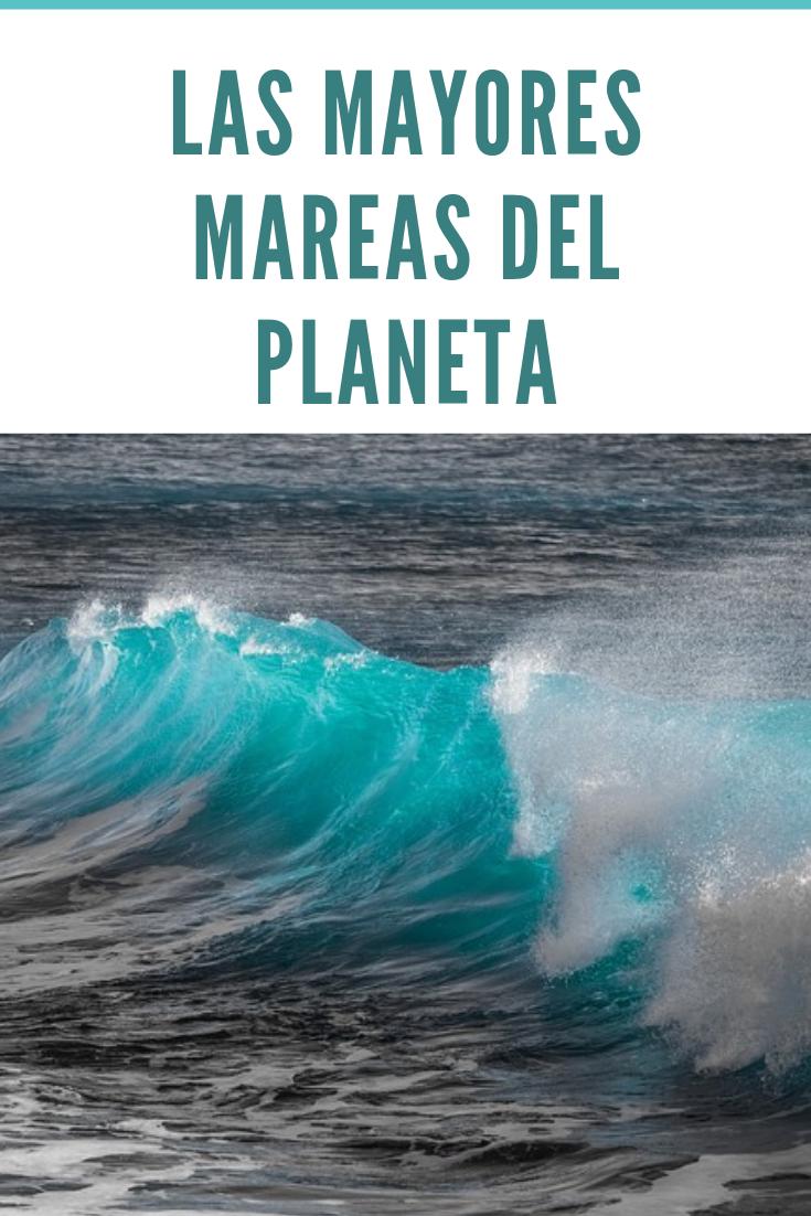 Las Mayores Mareas Del Planeta Mareas Medioambiente Marea Alta