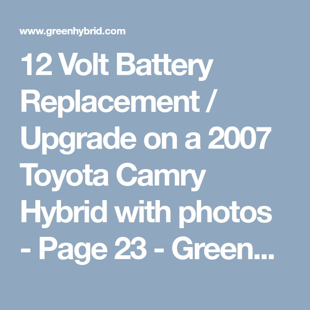 12 Volt Battery Replacement Upgrade On A 2007 Toyota Camry Hybrid With Photos Page 23 Greenhybrid Cars