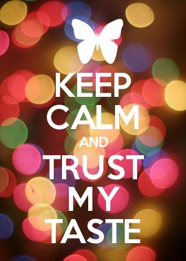 KEEP CALM AND TRUST MY TASTE