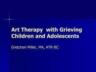 Art Therapy with Grieving Children and Adolescents by gretchen miller, via Slideshare