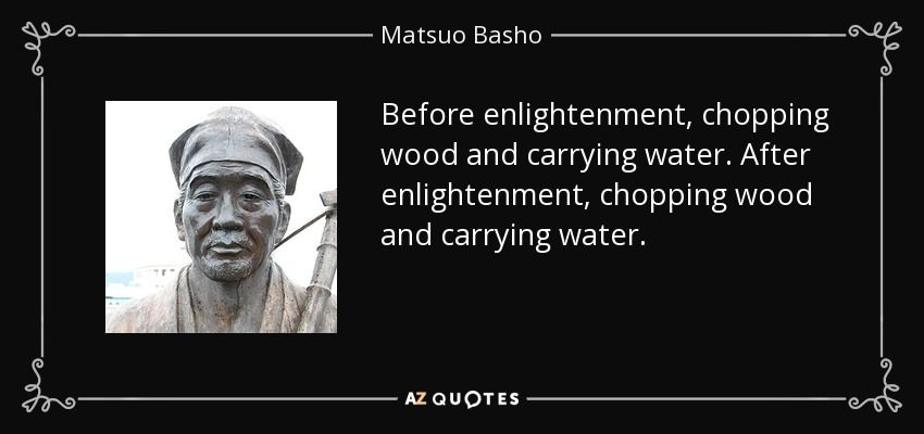 Before Enlightenment Chopping Wood And Carrying Water After Enlightenment Chopping Wood And Carrying Water Quotes Favorite Quotes Enlightenment