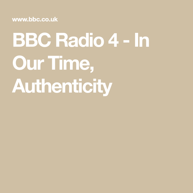 ba9f0d28 BBC Radio 4 - In Our Time, Authenticity | Best year yet | Bbc radio ...