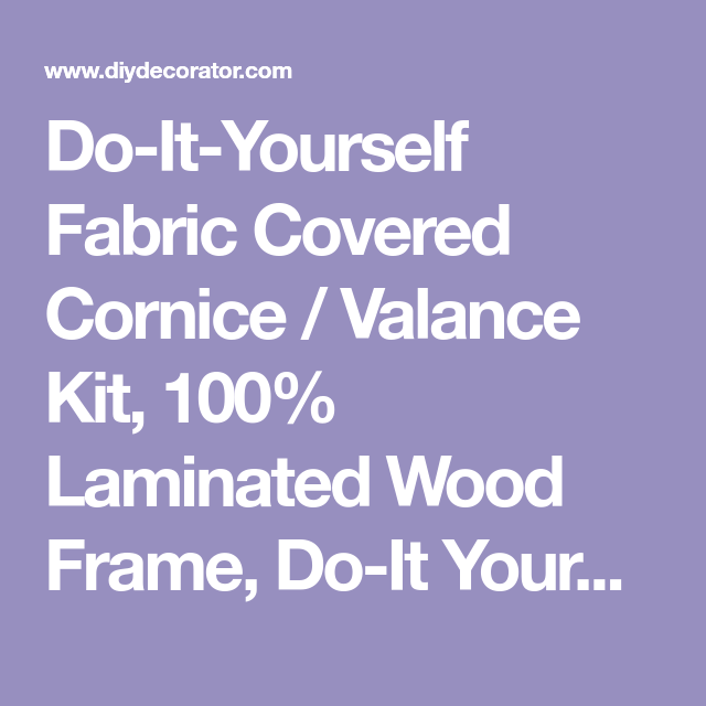 Do it yourself fabric covered cornice valance kit 100 laminated do it yourself fabric covered cornice valance kit 100 laminated wood solutioingenieria Choice Image