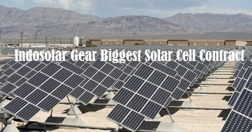 Indosolar Gear Biggest Solar Cell ContractIndosolar Limited Today