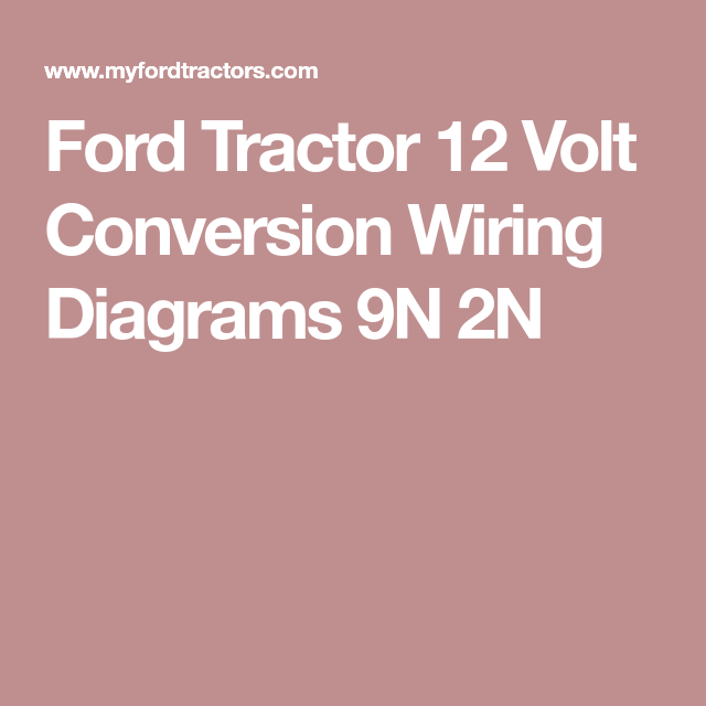 Ford Tractor 12 Volt Conversion Wiring Diagrams 9n 2n Ford Tractors Tractors Ford