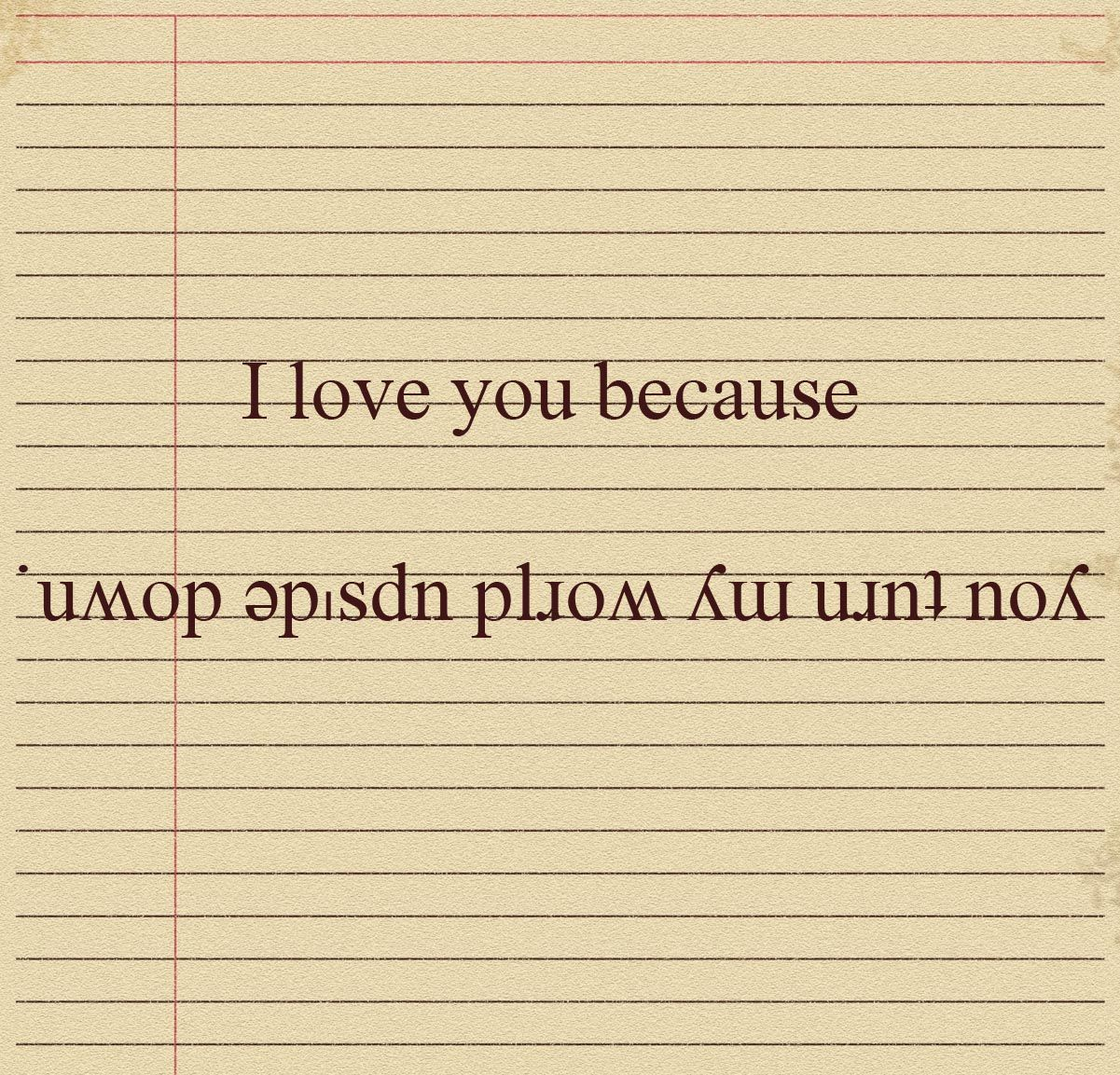 Upside Down Picture Quotes: I Love You Because You Turn My World Upside Down Katie. I