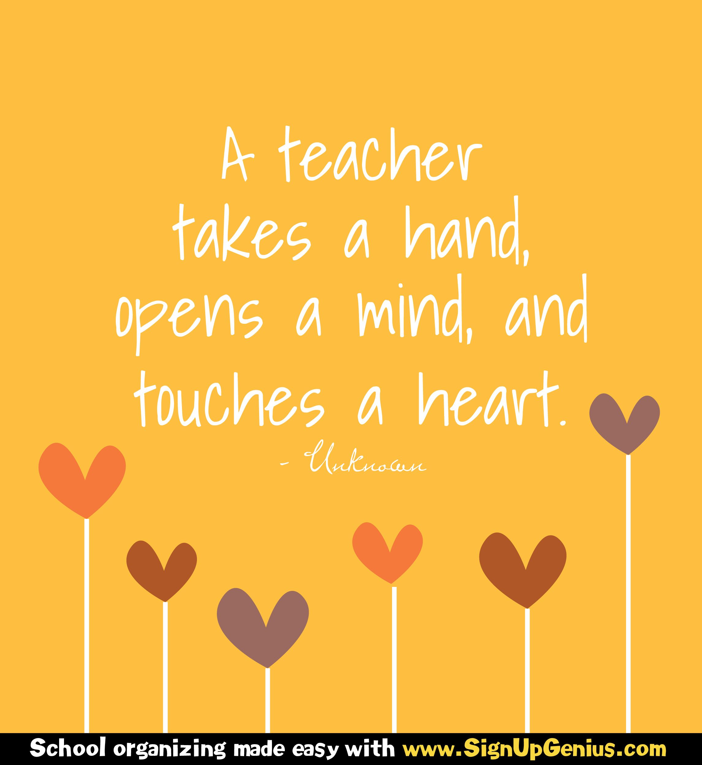 A Teacher Takes A Hand Opens A Mind And Touches A Heart Unknown Teacher School T