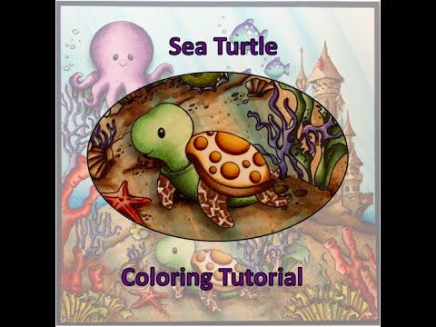 Critter Coloring Tutorial Sea Turtle Youtube Coloring Tutorial Copic Coloring Sea Turtle