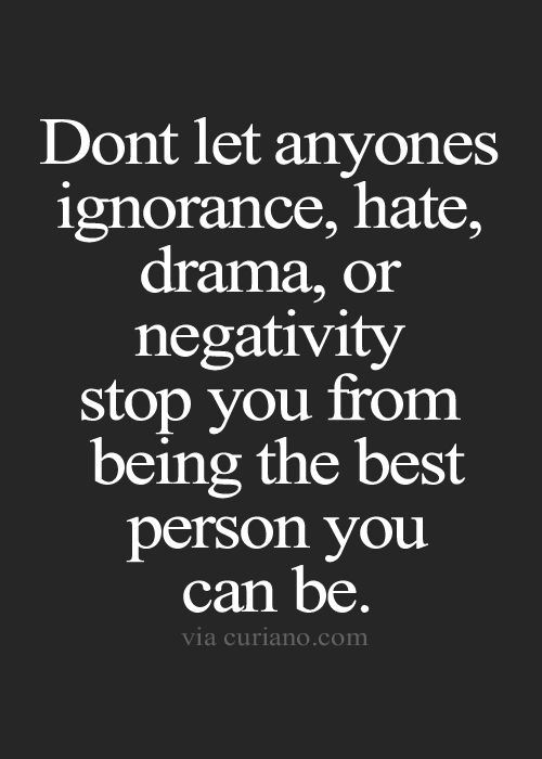 No Person Nor Any Negative Situation Is Worth Getting The Best Of
