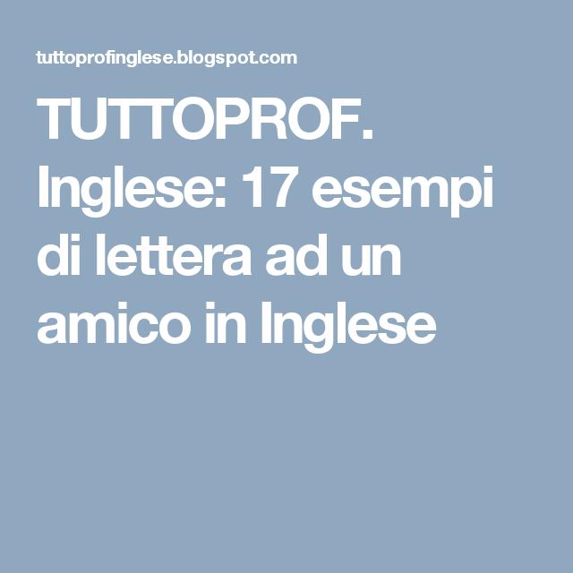Tuttoprof Inglese 17 Esempi Di Lettera Ad Un Amico In Inglese Lettera Inglese Amico