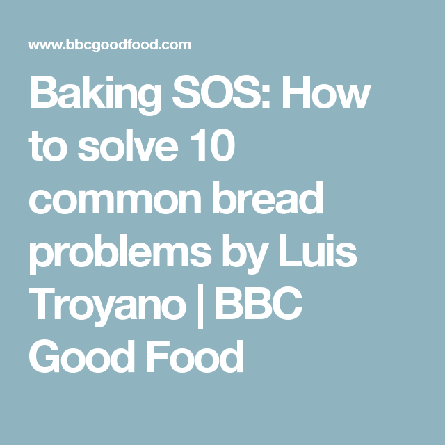 Baking SOS: how to solve 10 common bread problems by Luis ...