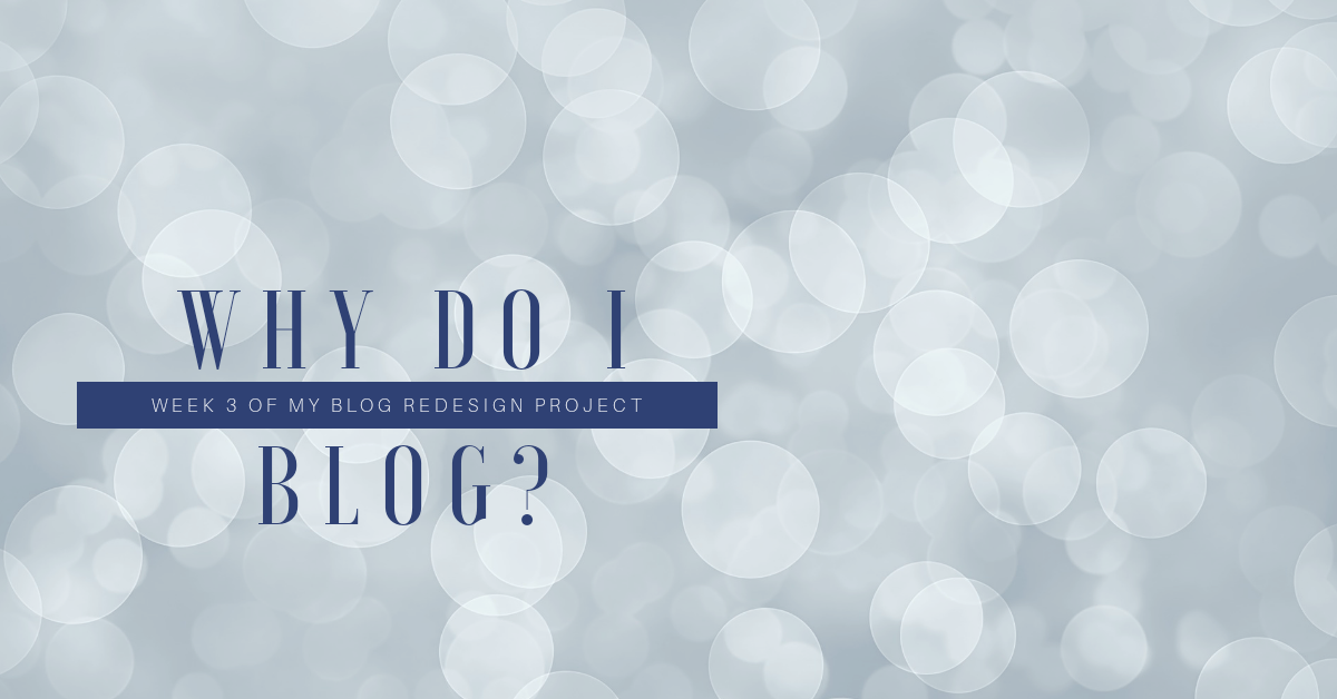 Why Do I Blog Week 3 Of My Blog Redesign Project With Images About Me Blog Blog Redesign