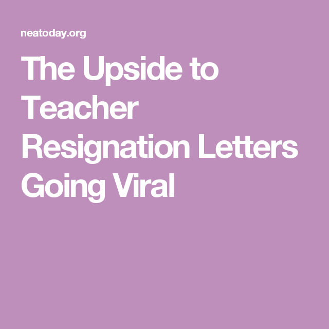 The Upside To Teacher Resignation Letters Going Viral  Teaching