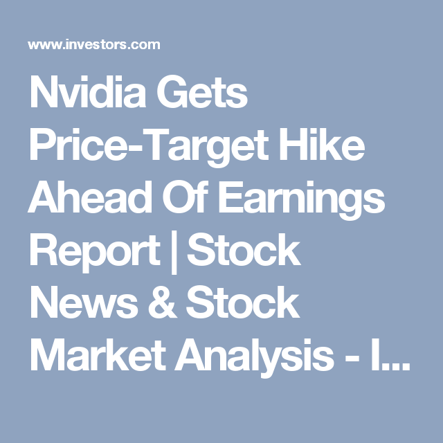 Nvidia Gets PriceTarget Hike Ahead Of Earnings Report  Stock