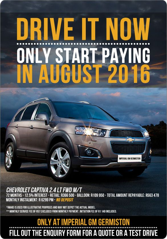 Purchase A New Chevrolet Captiva 2 4 Lt Today And Only Start Paying In August 2016 Retail Price R366 500 Instalment R6 299 Chevrolet Captiva Captiva T 72