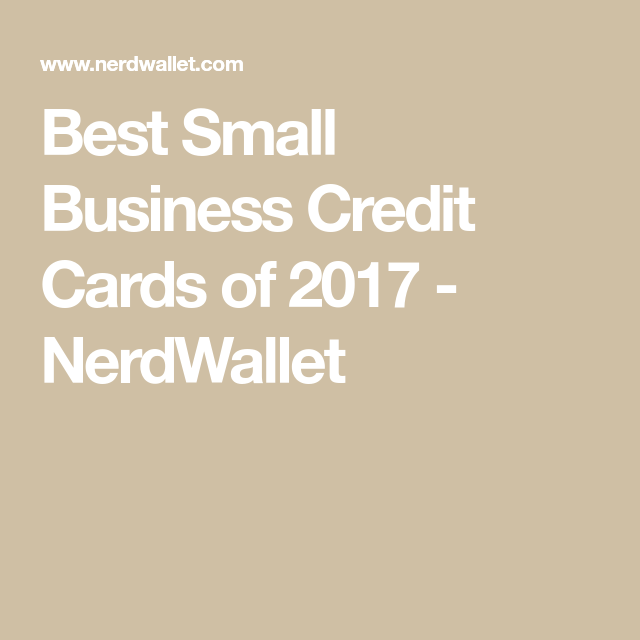 Best Small Business Credit Cards Of 2017 Nerdwallet