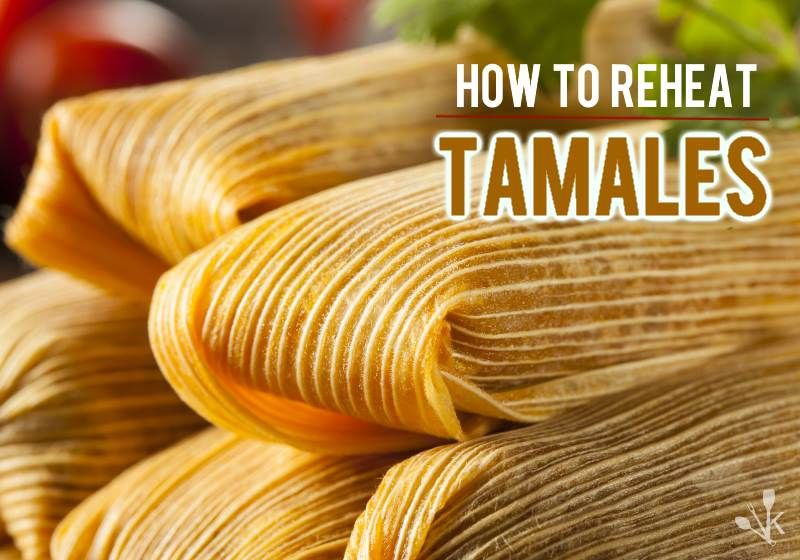 How To Reheat Tamales At Home 3 Best Ways Kitchensanity How To Cook Tamales Homemade Tamales How To Reheat Tamales