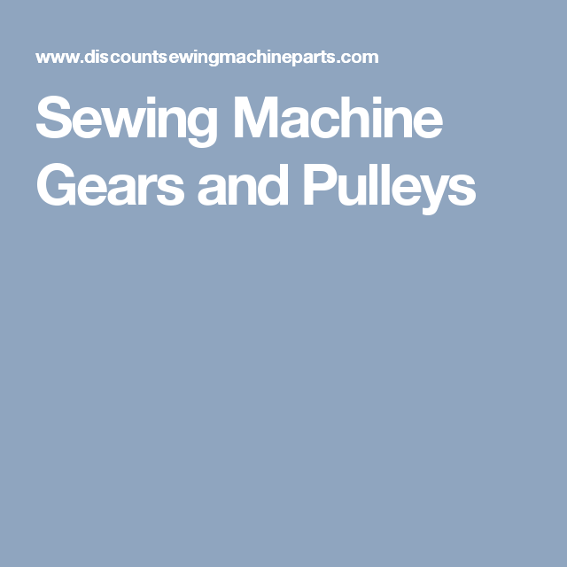Sewing Machine Gears, Pulleys & Parts