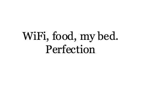Wifi Food My Bed Perfection Words Perfection Quotes Quotes