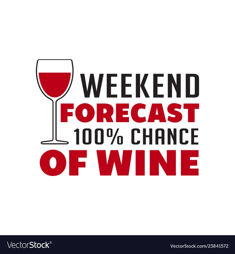 Wine Quote And Saying Weekend Forecast Chance Of Vector Image On Vectorstock In 2020 Success Quotes And Sayings Wine Quotes Wine Quotes Funny