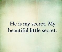 Secret Love Is The Best Love No One Knows What It Is Between You