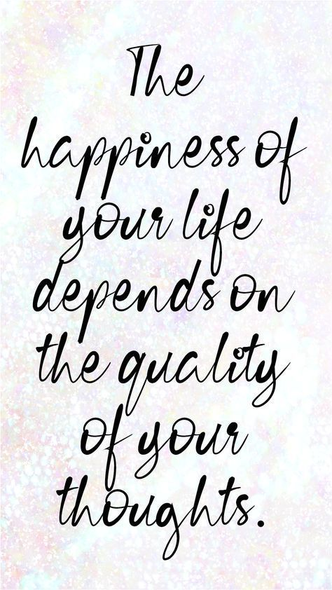 The happiness of your life depends on the quality of your thoughts, selbstbewusstsein, Mut