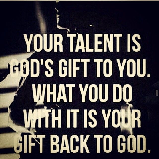 Your Talent Is God S Gift To You Inspirational Quotes Christian Quotes Inspirational Words