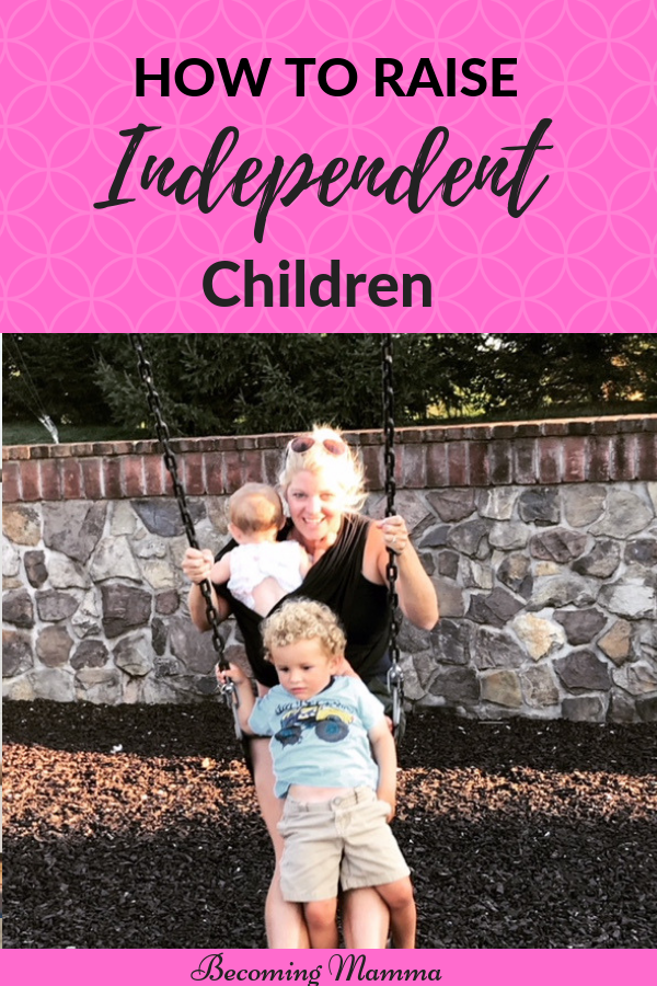 To Raise Confident Independent Kids >> Why You Need To Raise Independent Children Stay At Home Mom Tips