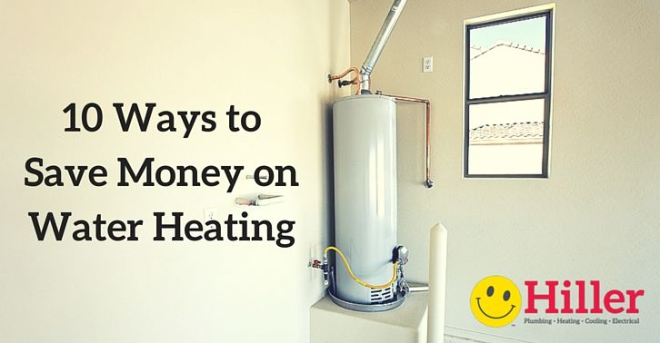 10 Water Heating Tips Save Energy Save Money Water Heating Saving Money
