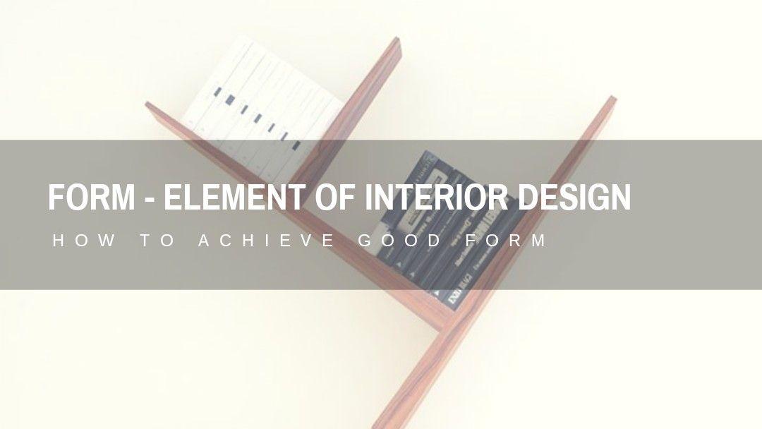 Form - Element of Interior Design | Interior design ...