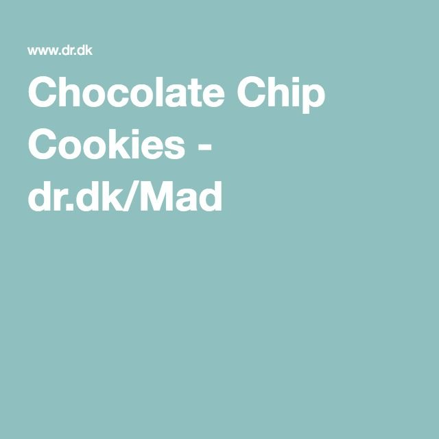 Chocolate Chip Cookies - dr.dk/Mad