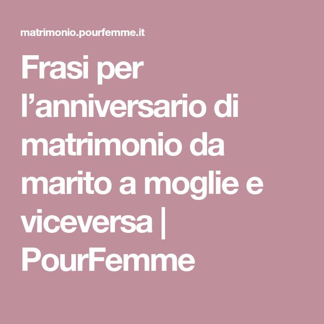Frasi Su Anniversario Di Matrimonio.Frasi Per L Anniversario Di Matrimonio Da Marito A Moglie E