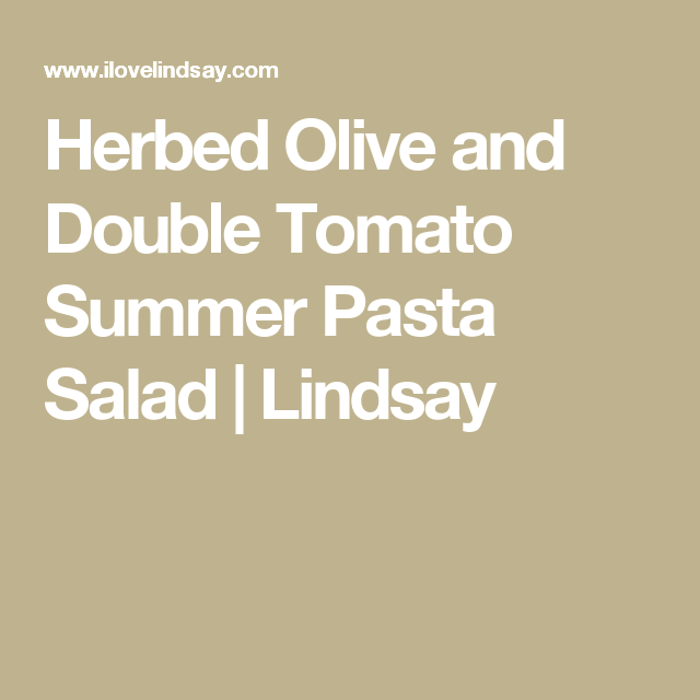 Herbed Olive and Double Tomato Summer Pasta Salad | Lindsay