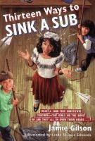 """Thirteen Ways to Sink a Sub / Jamie Gilson. The boys and girls in the fourth grade devise a contest to """"sink their substitute teacher by making her cry."""