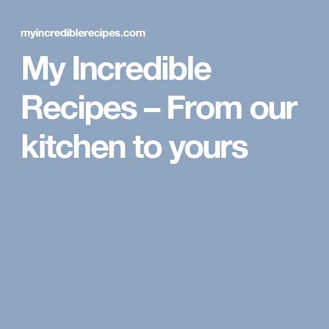 my incredible recipes from our kitchen to yours on incredible kitchen designs that will make you need to repeat yours id=22709