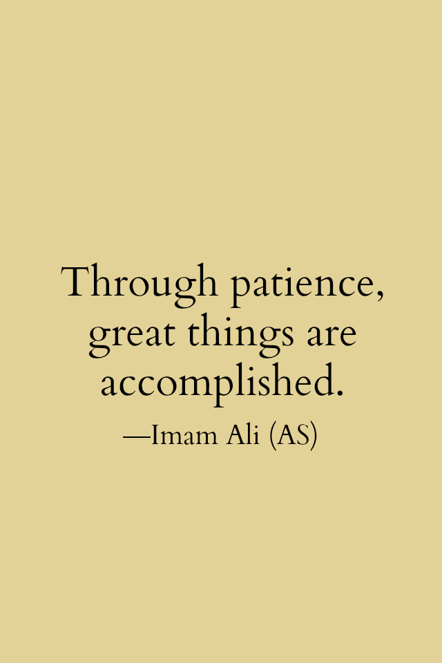 Through Patience Great Things Are Accomplished Imam Ali As