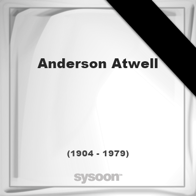 Anderson Atwell (1904 - 1979), died at age 75 years: In Memory of Anderson Atwell. Personal Death… #people #news #funeral #cemetery #death