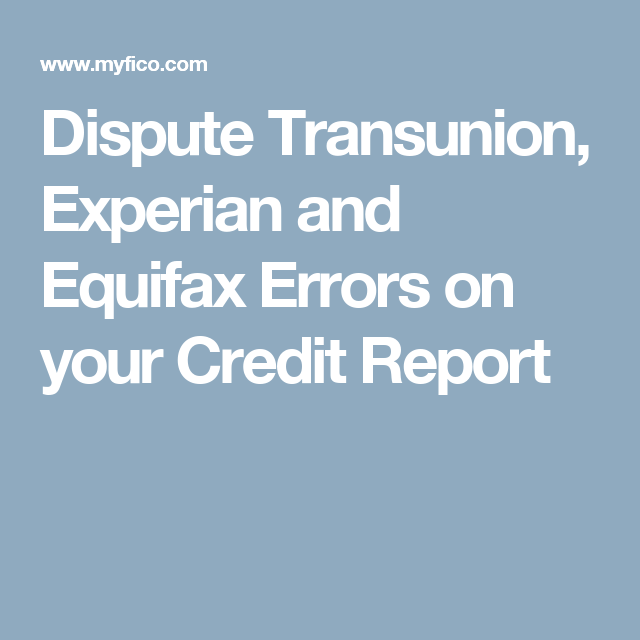 Dispute Transunion Experian And Equifax Errors On Your Credit