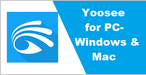 How to Install Yoosee for PC (Windows 7, 8, 10 & Mac