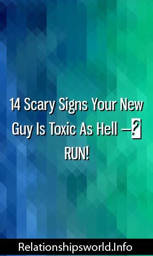 14 Scary Signs Your New Guy Is Toxic As Hell — RUN