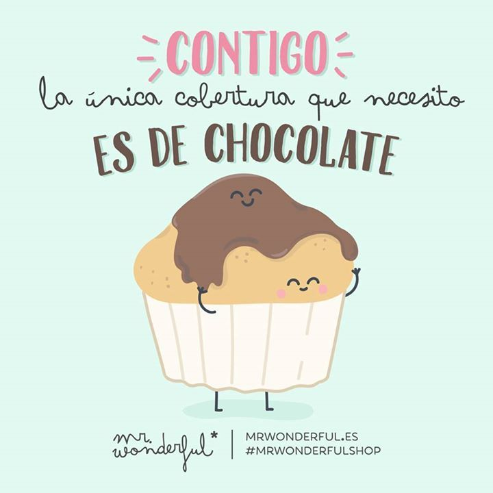 Contigo La Unica Cobertura Que Necesito Es De Chocolate Mr Wonderful