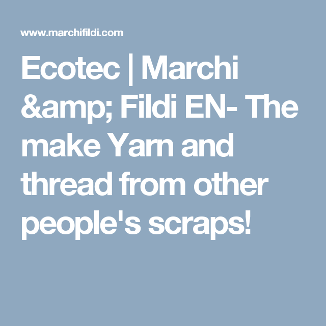 Ecotec   Marchi & Fildi EN- The make Yarn and thread from other people's scraps!