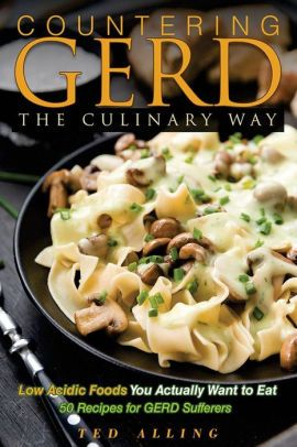 Countering GERD the Culinary Way - Low Acidic Foods You Actually Want to Eat: 50 Recipes for GERD Sufferers|Paperback -   11 gerd diet Recipes ideas