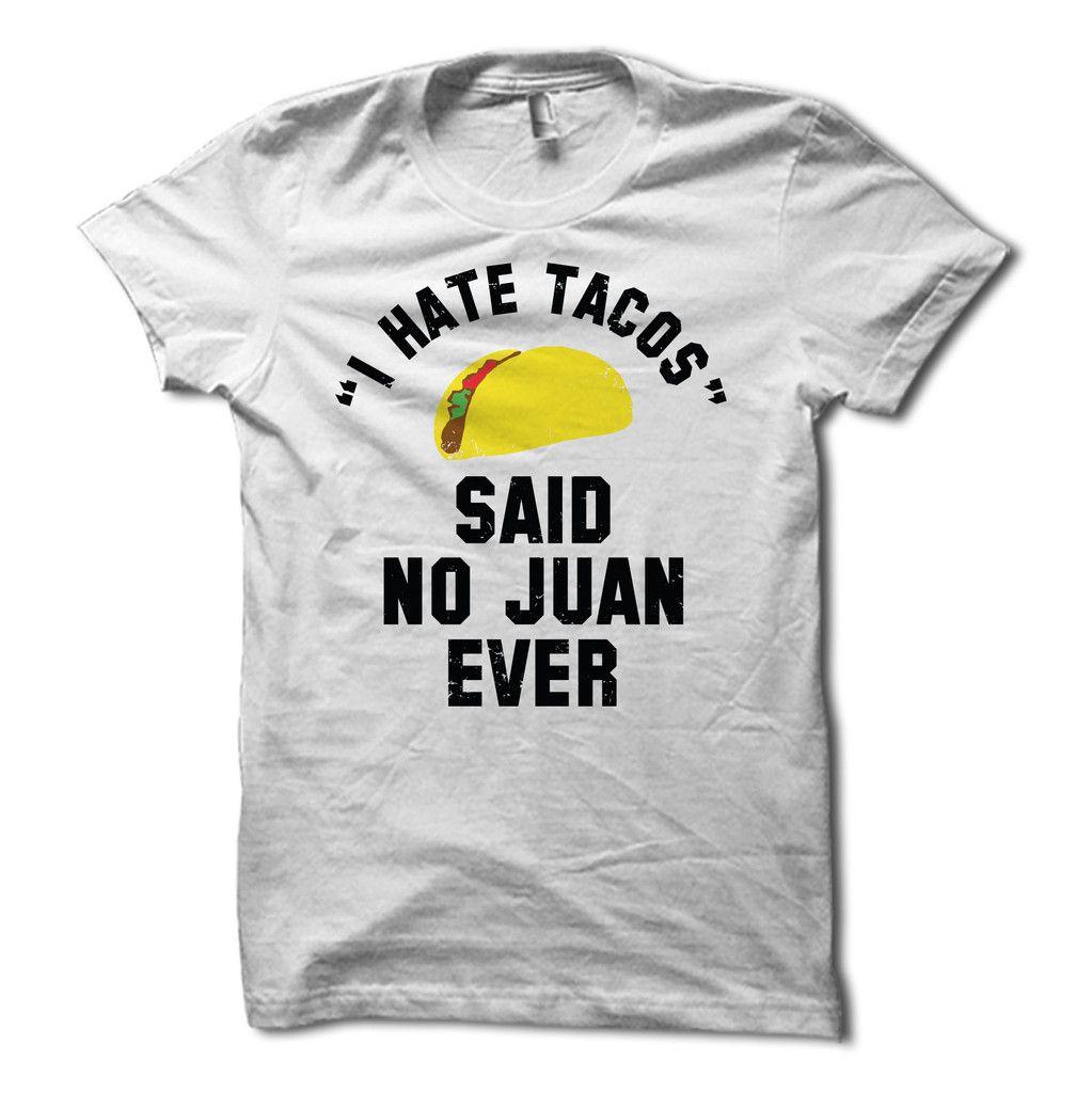 60ea444f I Hate Tacos Said No Juan Ever Shirt | Taco tuesday, Cinco de Mayo ...