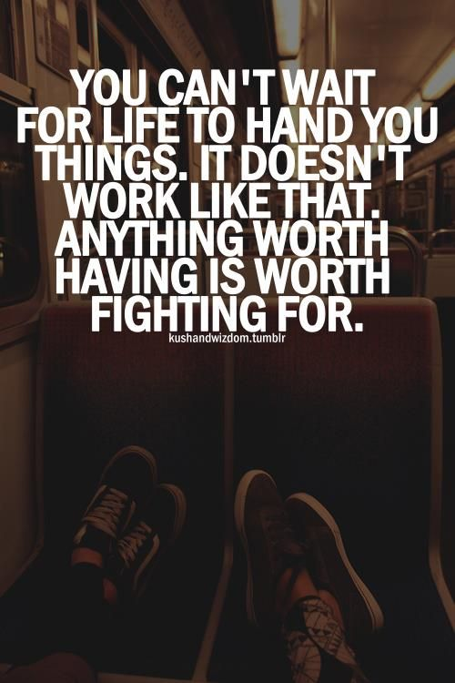 anything worth having is worth fighting for