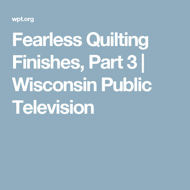 Fearless Quilting Finishes, Part 3   Wisconsin Public Television