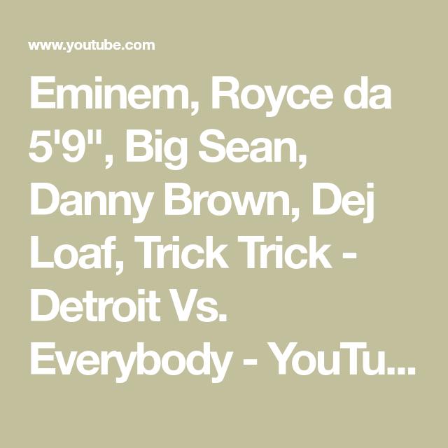 Eminem Royce Da 5 9 Big Sean Danny Brown Dej Loaf Trick Trick Detroit Vs Everybody Youtube