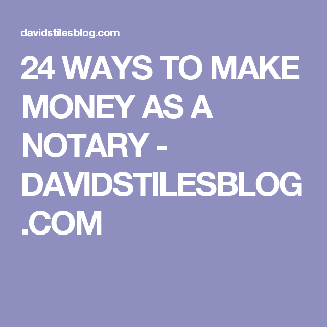 24 ways to make money as a notary