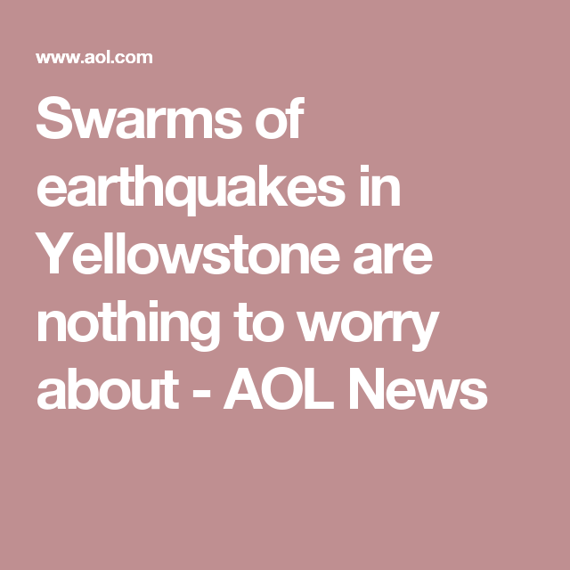 Experts say dont worry about yellowstone earthquakes earlier this month a swarm of 878 minor earthquakes rattled yellowstone national park in two weeks sciox Images