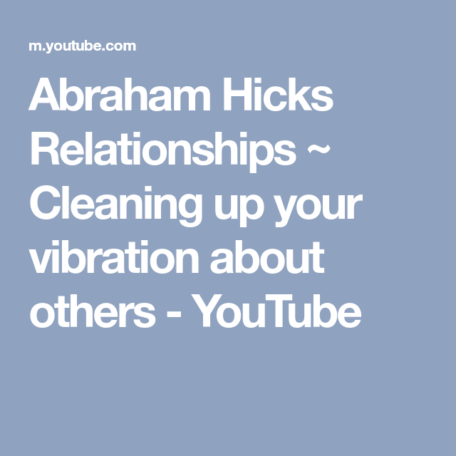 Abraham Hicks Relationships ~ Cleaning up your vibration